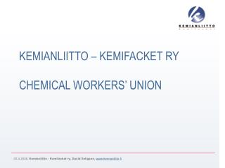 KEMIANLIITTO – KEMIFACKET RY CHEMICAL WORKERS' UNION