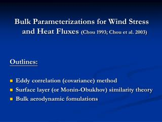 Bulk Parameterizations for Wind Stress and Heat Fluxes  (Chou 1993; Chou et al. 2003) Outlines: