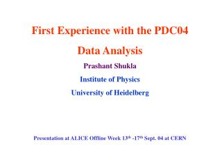 First Experience with the PDC04 Data Analysis Prashant Shukla Institute of Physics