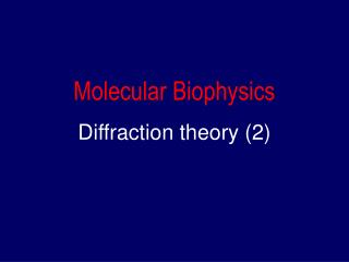 Molecular Biophysics Diffraction theory (2)