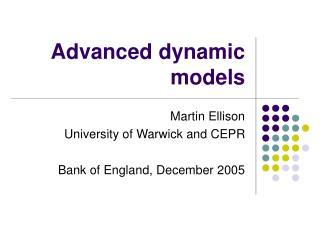 Advanced dynamic models