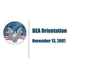BEA Orientation November 13, 2007