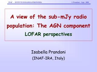 A view of the sub-mJy radio population: The AGN component LOFAR perspectives