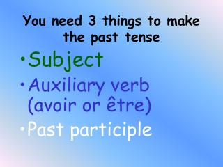 You need 3 things to make the past tense
