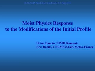 Moist Physics Response  to the Modifications of the Initial Profile
