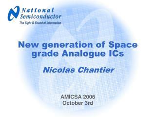 New generation of Space grade Analogue ICs Nicolas Chantier
