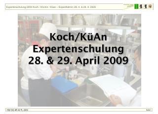 Koch/ KüAn Expertenschulung 28. & 29. April 2009