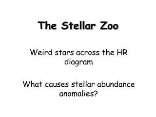 The Stellar Zoo