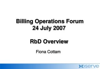 Billing Operations Forum 24 July 2007 RbD Overview