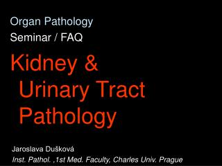 Organ Pathology  Seminar / FAQ Kidney & Urinary Tract Pathology