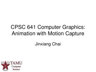 CPSC 641 Computer Graphics:  Animation with Motion Capture