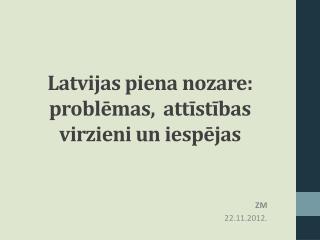 Latvijas piena nozare: problēmas,  attīstības virzieni un iespējas