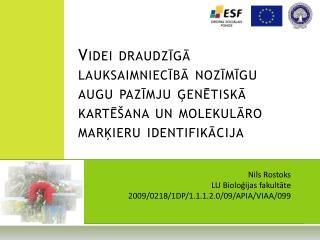 Nils Rostoks  LU Bioloģijas fakultāte  2009/0218/1DP/1.1.1.2.0/09/APIA/VIAA/099