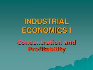 INDUSTRIAL ECONOMICS I