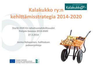 Kalakukko ry:n kehitt�misstrategia 2014-2020