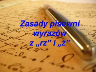 """Zasady pisowni wyrazów  z """"rz"""" i """"ż"""""""