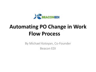 Automating PO Change in Work Flow Process