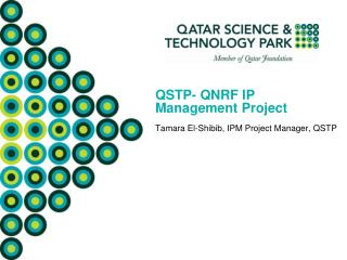 QSTP- QNRF IP  Management Project Tamara El-Shibib, IPM Project Manager, QSTP