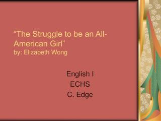 The Struggle to be an All-American Girl  by: Elizabeth Wong