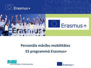 Personāla mācību mobilitātes    ES  programm ā Erasmus+