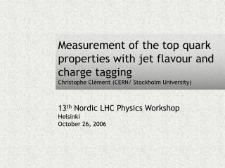 13 th  Nordic LHC Physics Workshop Helsinki October 26, 2006