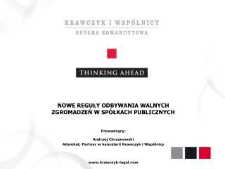 NOWE REGUŁY ODBYWANIA WALNYCH ZGROMADZEŃ W SPÓŁKACH PUBLICZNYCH Prowadzący:  Andrzej Chrzanowski