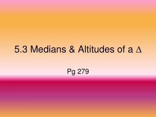 5.3 Medians & Altitudes of a  