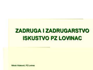 ZADRUGA I ZADRUGARSTVO ISKUSTVO PZ LOVINAC