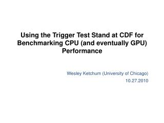 Using the Trigger Test Stand at CDF for Benchmarking CPU (and eventually GPU) Performance