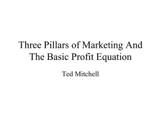 Three Pillars of Marketing And The Basic Profit Equation