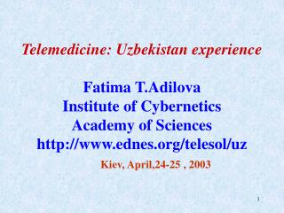 Telemedicine: Uzbekistan experience Fatima T.Adilova Institute of Cybernetics Academy of Sciences