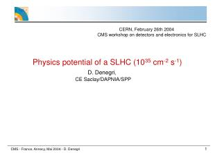 Physics potential of a SLHC (10 35  cm -2  s -1 ) D. Denegri ,