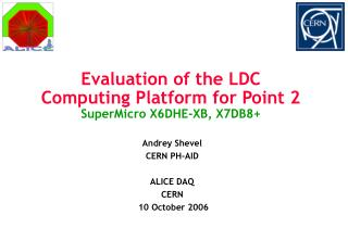 Evaluation of the LDC Computing Platform for Point 2 SuperMicro X6DHE-XB, X7DB8+