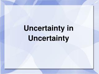 Uncertainty in Uncertainty