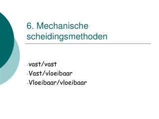 6. Mechanische scheidingsmethoden