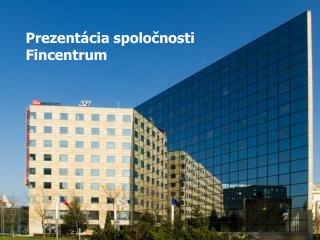 Prezentácia spoločnosti Fincentrum