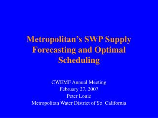 Metropolitan's SWP Supply Forecasting and Optimal Scheduling