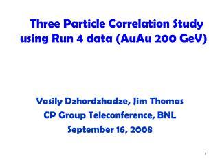 Three Particle Correlation Study using Run 4 data (AuAu 200 GeV)