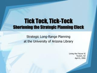 Tick Tock, Tick-Tock  Shortening the Strategic Planning Clock
