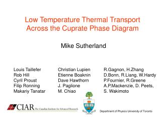 Low Temperature Thermal Transport Across the Cuprate Phase Diagram Mike Sutherland