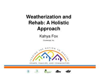 Weatherization and Rehab: A Holistic Approach Kahya Fox Couleecap, Inc.