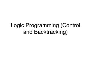 Logic Programming (Control and Backtracking)