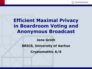 Efficient Maximal Privacy in Boardroom Voting and Anonymous Broadcast