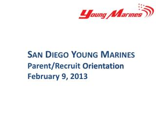 San Diego Young Marines Parent/Recruit  Orientation February 9, 2013