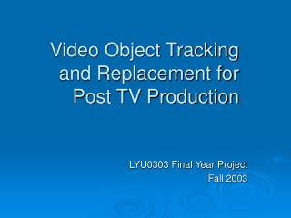 Video Object Tracking and Replacement for Post TV Production