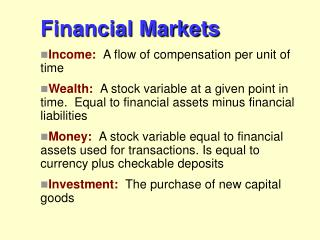 Financial Markets Income: A flow of compensation per unit of time