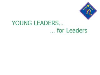 YOUNG LEADERS…                     … for Leaders