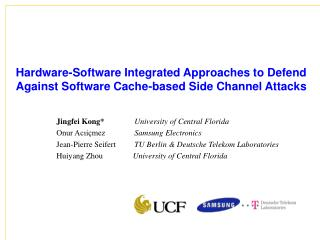 Jingfei Kong* University of Central Florida Onur Acıiçmez 	        Samsung Electronics