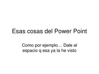 Esas cosas del Power Point