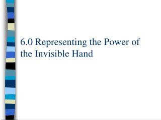 6.0 Representing the Power of the Invisible Hand